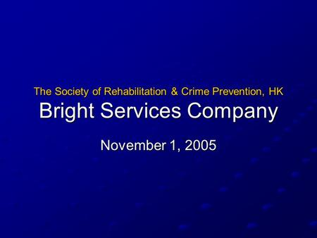 The Society of Rehabilitation & Crime Prevention, HK Bright Services Company November 1, 2005.