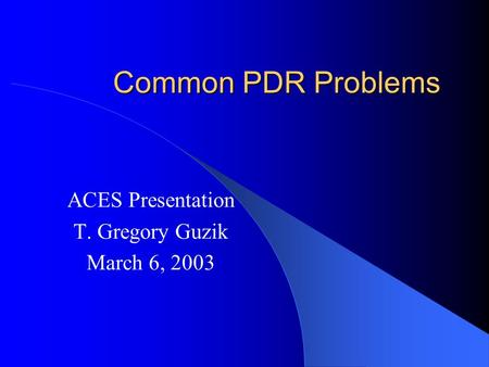Common PDR Problems ACES Presentation T. Gregory Guzik March 6, 2003.