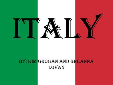 Italy By: Kim Grogan and BreAnna Lovan. Family Traditional families were large Modern families have 2 kids on average Southern families larger than North.