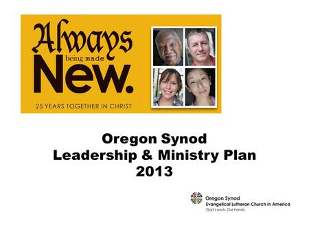 Oregon Synod Leadership & Ministry Plan 2013. Leading with our Values Data from religious institutions, including the ELCA, shows rapid declines in religious.