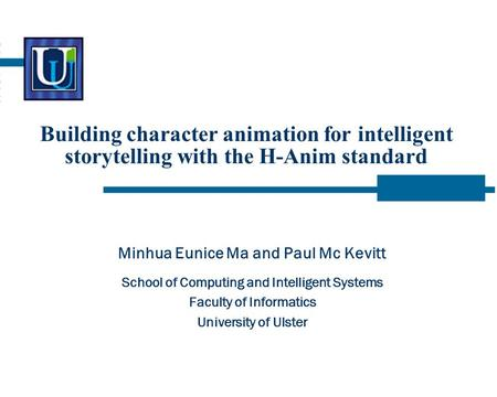 Building character animation for intelligent storytelling with the H-Anim standard Minhua Eunice Ma and Paul Mc Kevitt School of Computing and Intelligent.