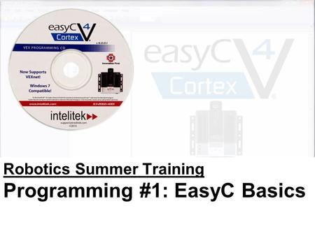 Weston Schreiber & Joshua Gabrielse Robotics Summer Training Programming #1: EasyC Basics.