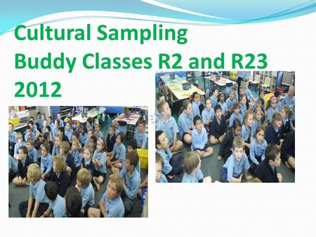 Cultural Sampling Buddy Classes R2 and R23 2012 The Karakia.