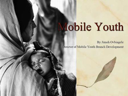 Mobile Youth By Jimoh Ovbiagele Director of Mobile Youth Branch Development.