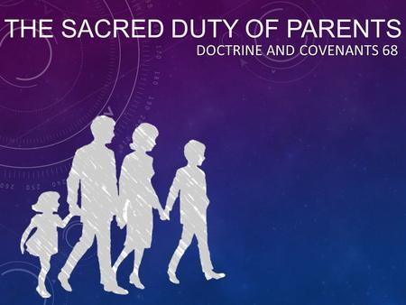 THE SACRED DUTY OF PARENTS DOCTRINE AND COVENANTS 68.