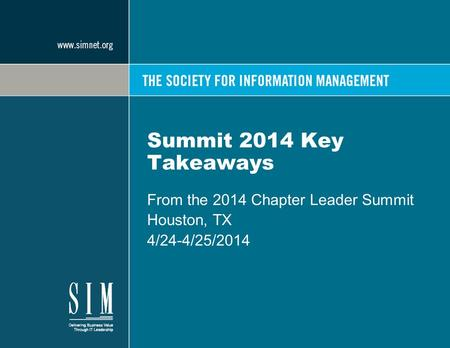 Summit 2014 Key Takeaways From the 2014 Chapter Leader Summit Houston, TX 4/24-4/25/2014.