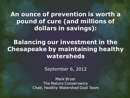An ounce of prevention is worth a pound of cure (and millions of dollars in savings): Balancing our investment in the Chesapeake by maintaining healthy.