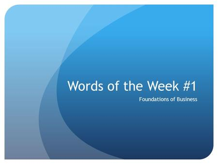 Words of the Week #1 Foundations of Business. Business any activity that provides goods or services to consumers for the purpose of making a profit.