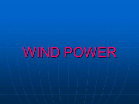 WIND POWER. HISTORY Greece, a marine nation, has always known the value of wind. From ancient times it begun harnessing its force in order to explore,