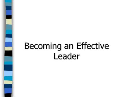 Becoming an Effective Leader. Are Leaders Born or Made?