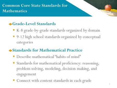 1 Grade-Level Standards  K-8 grade-by-grade standards organized by domain  9-12 high school standards organized by conceptual categories Common Core.