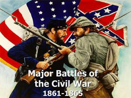 Major Battles of the Civil War 1861-1865. The Tale of the Tape NamesNorth, Federal, UnionSouth, Confederate, Rebel ColorBlueGray CapitalWashington, D.C.Richmond,