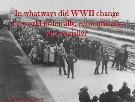 In what ways did WWII change the world politically, economically, and socially? ©