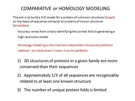 The aim is to build a 3-D model for a protein of unknown structure (target) on the basis of sequence similarity to proteins of known structure (templates).