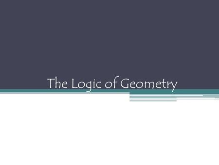 The Logic of Geometry. Why is Logic Needed in Geometry? Because making assumptions can be a dangerous thing.
