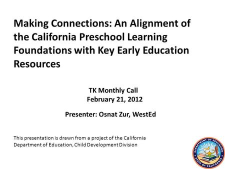 Presenter: Osnat Zur, WestEd TK Monthly Call February 21, 2012 This presentation is drawn from a project of the California Department of Education, Child.