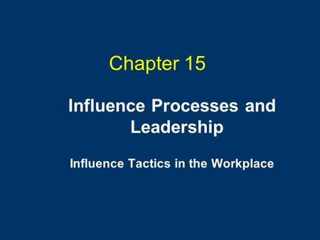 Chapter 15 Influence Processes and Leadership Influence Tactics in the Workplace.
