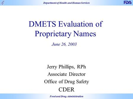 Department of Health and Human Services Food and Drug Administration DMETS Evaluation of Proprietary Names Jerry Phillips, RPh Associate Director Office.