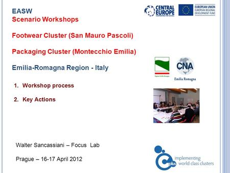 1.Workshop process 2.Key Actions EASW Scenario Workshops Footwear Cluster (San Mauro Pascoli) Packaging Cluster (Montecchio Emilia) Emilia-Romagna Region.