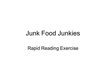 Junk Food Junkies Rapid Reading Exercise. So … thinking about another potato chip or piece of candy? Before you reach for more junk food – those snacks.