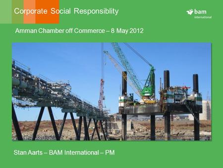 Corporate Social Responsiblity 1 Amman Chamber off Commerce – 8 May 2012 Stan Aarts – BAM International – PM.