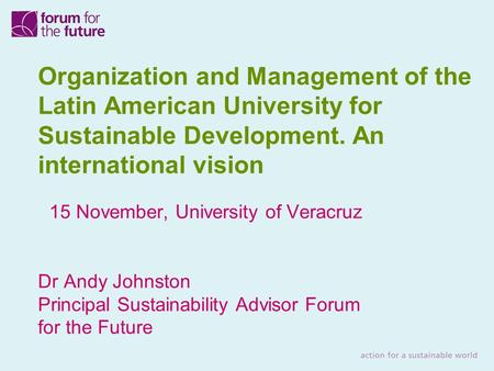 Organization and Management of the Latin American University for Sustainable Development. An international vision 15 November, University of Veracruz Dr.