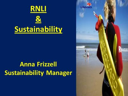 RNLI & Sustainability Anna Frizzell Sustainability Manager.
