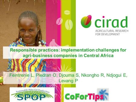 Responsible practices: implementation challenges for agri-business companies in Central Africa Feintrenie L, Pledran O, Djouma S, Nkongho R, Ndjogui E,