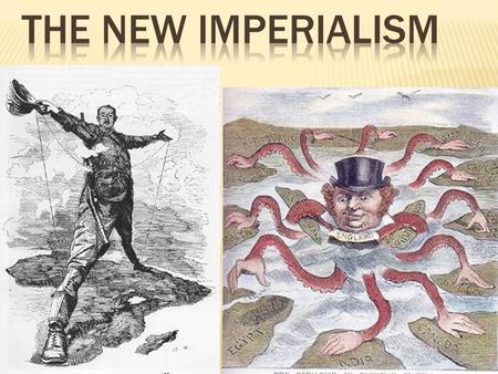  Imperialism – the domination by one country of the political, economic, or cultural life of another country or region – Aggressive expansion  Where.