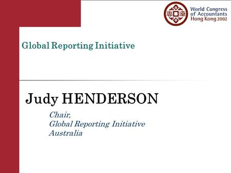 Www.globalreporting.org Global Reporting Initiative Judy HENDERSON Chair, Global Reporting Initiative Australia.