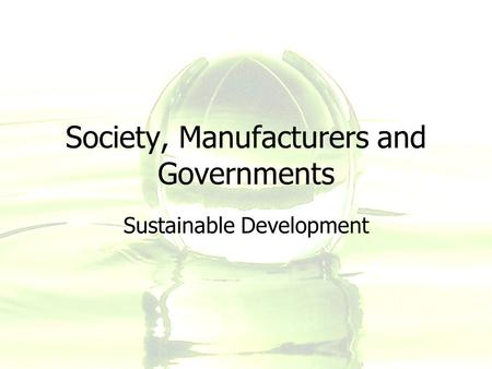 Society, Manufacturers and Governments Sustainable Development.