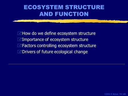 ECOSYSTEM STRUCTURE AND FUNCTION +How do we define ecosystem structure +Importance of ecosystem structure +Factors controlling ecosystem structure +Drivers.