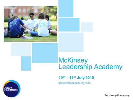 McKinsey Leadership Academy 10 th – 11 th July 2015 #leadershipacademy2015.
