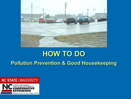 HOW TO DO Pollution Prevention & Good Housekeeping NC STATE UNIVERSITY.