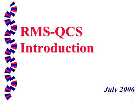 1 RMS-QCS Introduction July 2006. 2 RMS & QCS Resident Management System (RMS) P rogram used by Government QA Personnel to support Construction Quality.