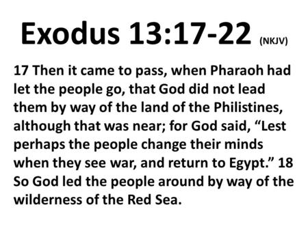 Exodus 13:17-22 (NKJV) 17 Then it came to pass, when Pharaoh had let the people go, that God did not lead them by way of the land of the Philistines, although.