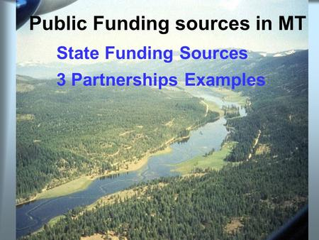 Public Funding sources in MT State Funding Sources 3 Partnerships Examples.