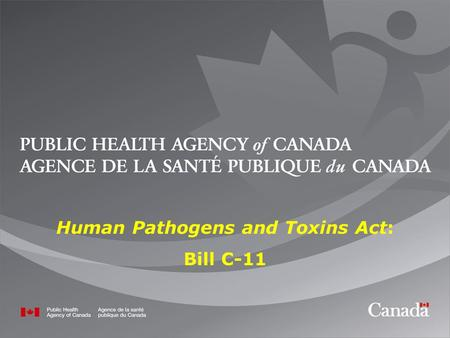 1 Human Pathogens and Toxins Act: Bill C-11. 2 Gaps of the Current Regulatory Regime The Human Pathogens Importation Regulations (HPIR) were established.