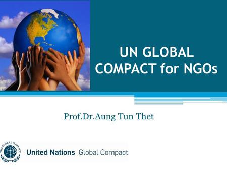 UN GLOBAL COMPACT for NGOs Prof.Dr.Aung Tun Thet.