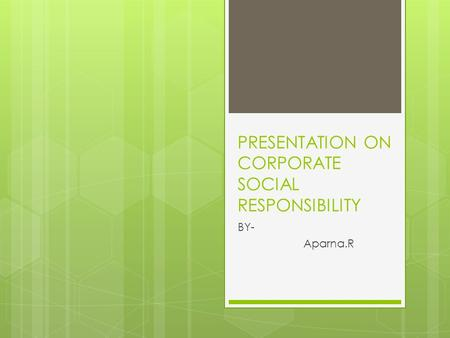 PRESENTATION ON CORPORATE SOCIAL RESPONSIBILITY BY- Aparna.R.