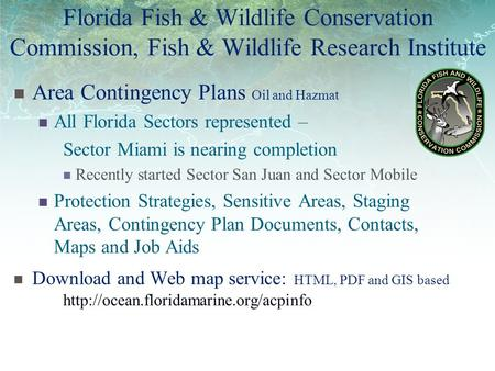 Florida Fish & Wildlife Conservation Commission, Fish & Wildlife Research Institute Area Contingency Plans Oil and Hazmat All Florida Sectors represented.