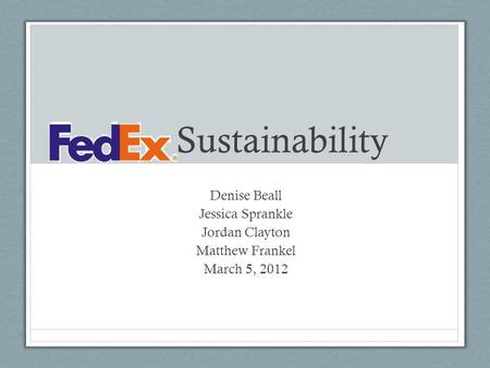 Sustainability Denise Beall Jessica Sprankle Jordan Clayton Matthew Frankel March 5, 2012.