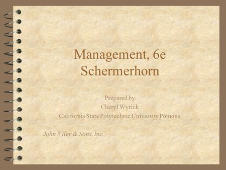 Management, 6e Schermerhorn Prepared by Cheryl Wyrick California State Polytechnic University Pomona John Wiley & Sons, Inc.