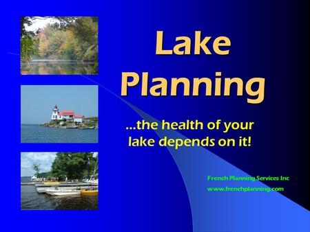 Lake Planning …the health of your lake depends on it! French Planning Services Inc www.frenchplanning.com.