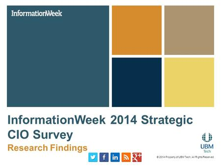 InformationWeek 2014 Strategic CIO Survey Research Findings © 2014 Property of UBM Tech; All Rights Reserved.