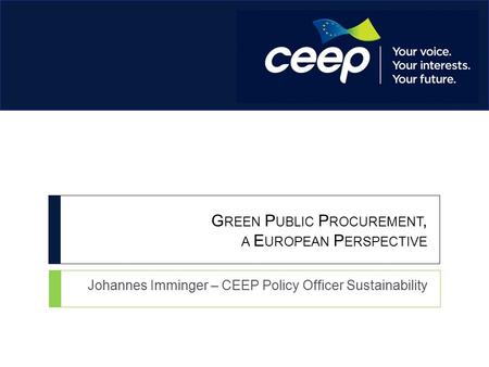 G REEN P UBLIC P ROCUREMENT, A E UROPEAN P ERSPECTIVE Johannes Imminger – CEEP Policy Officer Sustainability.