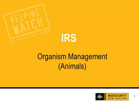 1 IRS Organism Management (Animals). IRS Organism Management (Animals) 2 What Will You Learn? During this session we will cover: End to end response process.