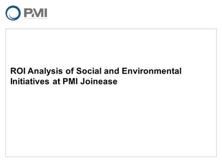 ROI Analysis of Social and Environmental Initiatives at PMI Joinease.