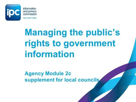 Managing the public's rights to government information Agency Module 2c supplement for local councils.