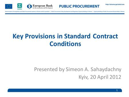 Key Provisions in Standard Contract Conditions Presented by Simeon A. Sahaydachny Kyiv, 20 April 2012 1.